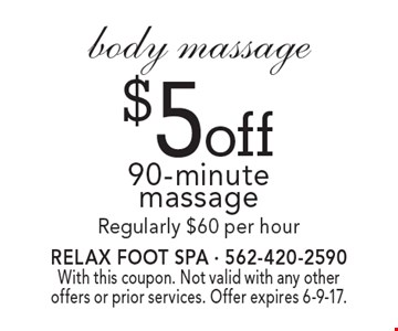 $5 off body massage 90-minute massage. Regularly $60 per hour. With this coupon. Not valid with any other offers or prior services. Offer expires 6-9-17.