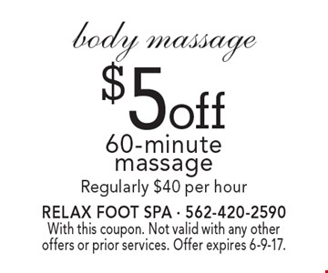 $5 off body massage 60-minute massage. Regularly $40 per hour. With this coupon. Not valid with any other offers or prior services. Offer expires 6-9-17.