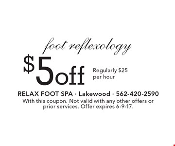 $5 off foot reflexology. Regularly $25 per hour. With this coupon. Not valid with any other offers or prior services. Offer expires 6-9-17.