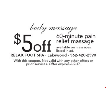 $5 off 60-minute pain relief massage body massage available on massages listed in ad. With this coupon. Not valid with any other offers or prior services. Offer expires 6-9-17.