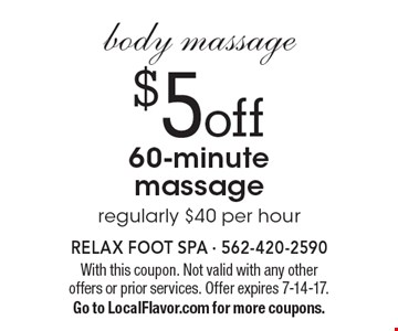 Body Massage. $5 off 60-minute massage. Regularly $40 per hour. With this coupon. Not valid with any other offers or prior services. Offer expires 7-14-17. Go to LocalFlavor.com for more coupons.
