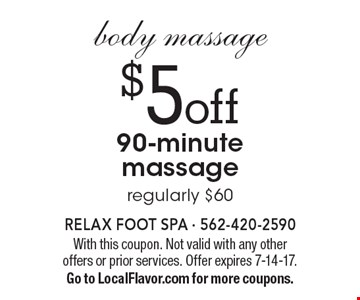 body massage. $5 off 90-minute massage. Regularly $60. With this coupon. Not valid with any other offers or prior services. Offer expires 7-14-17. Go to LocalFlavor.com for more coupons.