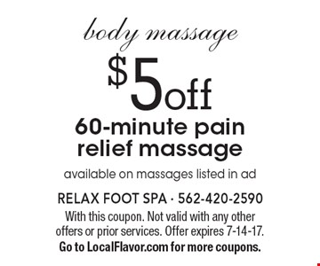Body Massage. $5 off 60-minute pain relief massage. Available on massages listed in ad. With this coupon. Not valid with any other offers or prior services. Offer expires 7-14-17. Go to LocalFlavor.com for more coupons.