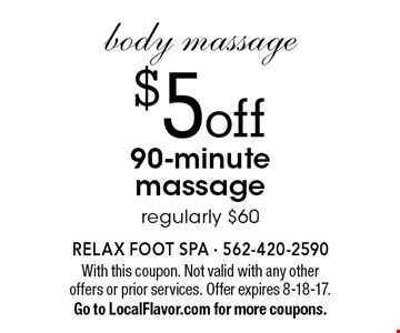 body massage$5 off 90-minute massage regularly $60. With this coupon. Not valid with any other offers or prior services. Offer expires 8-18-17. Go to LocalFlavor.com for more coupons.