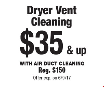Dryer Vent Cleaning $35 & up. Cleaning With Air Duct Cleaning. Reg. $150. Offer exp. on 6/9/17.