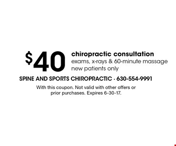$40 chiropractic consultation exams, x-rays & 60-minute massage new patients only. With this coupon. Not valid with other offers or prior purchases. Expires 6-30-17.