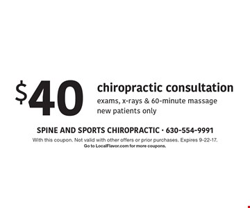 $40 chiropractic consultation - exams, x-rays & 60-minute massage. New patients only. With this coupon. Not valid with other offers or prior purchases. Expires 9-22-17. Go to LocalFlavor.com for more coupons.