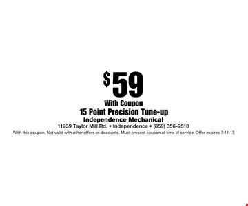 $59 15 Point Precision Tune-up. With this coupon. Not valid with other offers or discounts. Must present coupon at time of service. Offer expires 7-14-17.