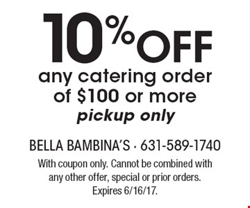10% Off any catering order of $100 or more pickup only. With coupon only. Cannot be combined with any other offer, special or prior orders. Expires 6/16/17.