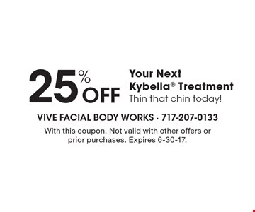 Thin that chin today! 25% Off Your Next Kybella® Treatment. With this coupon. Not valid with other offers or prior purchases. Expires 6-30-17.