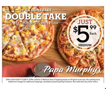 2 medium pizzas for $5.99 each.