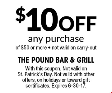 $10 off any purchase of $50 or more. Not valid on carry-out. With this coupon. Not valid on St. Patrick's Day. Not valid with other offers, on holidays or toward gift certificates. Expires 6-30-17.