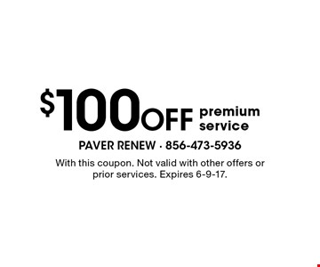 $100 OFF premium service. With this coupon. Not valid with other offers or prior services. Expires 6-9-17.