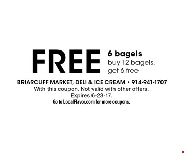 Free 6 bagels. Buy 12 bagels, get 6 free. With this coupon. Not valid with other offers. Expires 6-23-17. Go to LocalFlavor.com for more coupons.