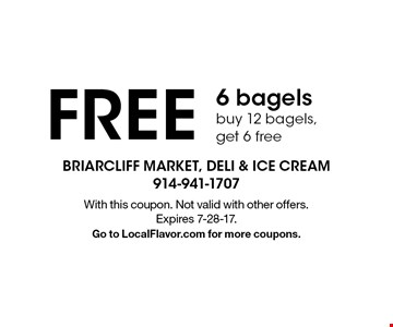 FREE 6 bagels. Buy 12 bagels, get 6 free. With this coupon. Not valid with other offers. Expires 7-28-17. Go to LocalFlavor.com for more coupons.