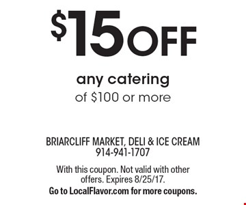 $15 off any catering of $100 or more. With this coupon. Not valid with other offers. Expires 8/25/17. Go to LocalFlavor.com for more coupons.