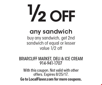 1/2 off any sandwich. Buy any sandwich, get 2nd sandwich of equal or lesser value 1/2 off. With this coupon. Not valid with other offers. Expires 8/25/17. Go to LocalFlavor.com for more coupons.