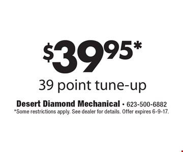 $39.95* 39 point tune-up. *Some restrictions apply. See dealer for details. Offer expires 6-9-17.