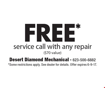 Free* service call with any repair ($70 value). *Some restrictions apply. See dealer for details. Offer expires 6-9-17.
