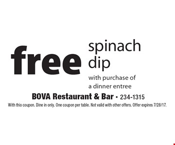 free spinach dip with purchase of a dinner entree. With this coupon. Dine in only. One coupon per table. Not valid with other offers. Offer expires 7/28/17.