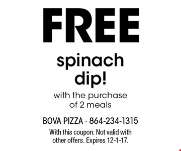 FREE spinach dip! With the purchase of 2 meals. With this coupon. Not valid with other offers. Expires 12-1-17.