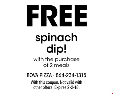 FREE spinach dip with the purchase of 2 meals. With this coupon. Not valid with other offers. Expires 2-2-18.