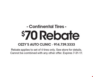$70 Rebate - Continental Tires. Rebate applies to set of 4 tires only. See store for details. Cannot be combined with any other offer. Expires 7-31-17.