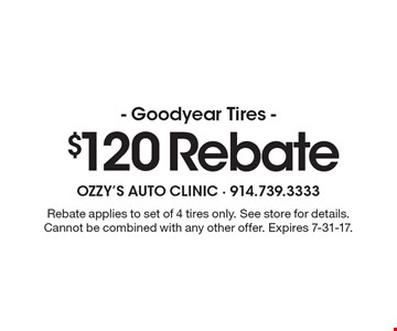 $120 Rebate - Goodyear Tires. Rebate applies to set of 4 tires only. See store for details. Cannot be combined with any other offer. Expires 7-31-17.