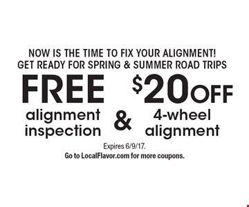 Now Is The Time To Fix Your Alignment! Get Ready For Spring & Summer Road Trips. Free alignment inspection OR $20 off 4-wheel alignment. Expires 6/9/17. Go to LocalFlavor.com for more coupons.