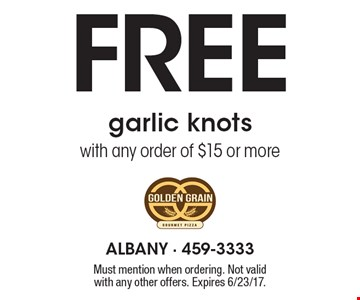 Free garlic knots with any order of $15 or more. Must mention when ordering. Not valid with any other offers. Expires 6/23/17.