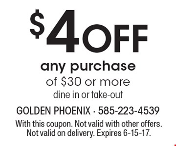 $4 OFF any purchase of $30 or more, dine in or take-out. With this coupon. Not valid with other offers. Not valid on delivery. Expires 6-15-17.