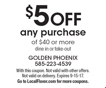 $5 OFF any purchase of $40 or more dine in or take-out. With this coupon. Not valid with other offers. Not valid on delivery. Expires 9-15-17. Go to LocalFlavor.com for more coupons.