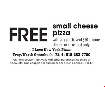 FREE small cheese pizza with any purchase of $20 or more. Dine in or take-out only . With this coupon. Not valid with prior purchases, specials or discounts. One coupon per customer per order. Expires 6-23-17.