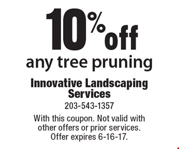 10% off any tree pruning. With this coupon. Not valid withother offers or prior services.Offer expires 6-16-17.