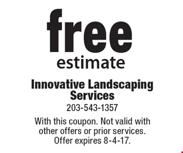 Free estimate. With this coupon. Not valid with other offers or prior services.Offer expires 8-4-17.