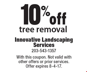 10% off tree removal. With this coupon. Not valid with other offers or prior services.Offer expires 8-4-17.
