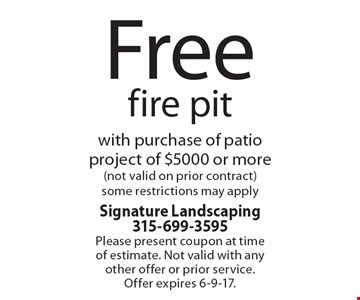 Free fire pit with purchase of patio project of $5000 or more (not valid on prior contract). Some restrictions may apply. Please present coupon at time of estimate. Not valid with any other offer or prior service. Offer expires 6-9-17.