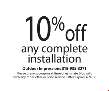 10% off any complete installation. Please present coupon at time of estimate. Not valid with any other offer or prior service. Offer expires 6-9-17.