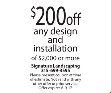 $200 off any design and installation of $2,000 or more. Please present coupon at time of estimate. Not valid with any other offer or prior service.Offer expires 6-9-17.