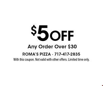 $5 Off Any Order Over $30. With this coupon. Not valid with other offers. Limited time only.