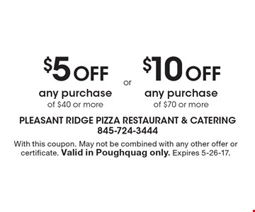 $5 Off any purchase of $40 or more OR $10 Off any purchase of $70 or more. With this coupon. May not be combined with any other offer or certificate. Valid in Poughquag only. Expires 5-26-17.