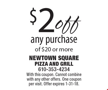 $2 off any purchase of $20 or more. With this coupon. Cannot combine with any other offers. One coupon per visit. Offer expires 1-31-18.