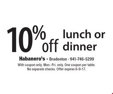 10% off lunch or dinner. With coupon only. Mon.-Fri. only. One coupon per table.No separate checks. Offer expires 6-9-17.