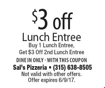 $3 off Lunch Entree Buy 1 Lunch Entree, Get $3 Off 2nd Lunch Entree. Dine in only - with this coupon. Not valid with other offers. Offer expires 6/9/17.