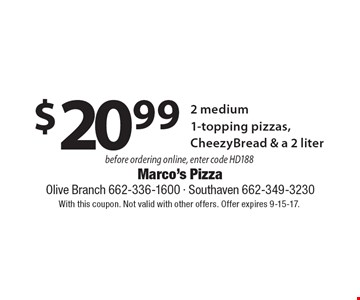 $20.99 2 medium 1-topping pizzas, CheezyBread & a 2 liter before ordering online, enter code HD188. With this coupon. Not valid with other offers. Offer expires 9-15-17.