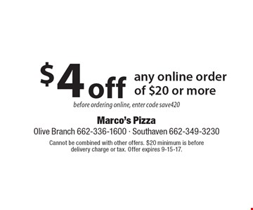 $4 off any online order of $20 or more before ordering online, enter code save420. Cannot be combined with other offers. $20 minimum is before delivery charge or tax. Offer expires 9-15-17.