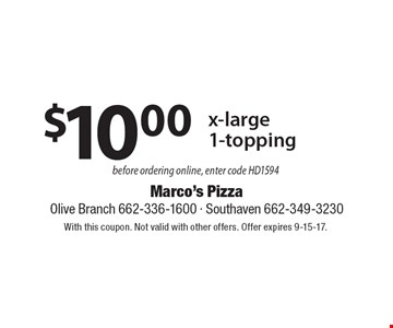 $10.00 x-large 1-topping before ordering online, enter code HD1594. With this coupon. Not valid with other offers. Offer expires 9-15-17.