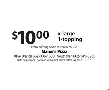 $10.00 for an x-large 1-topping pizza. Before ordering online, enter code HD1594. With this coupon. Not valid with other offers. Offer expires 11-10-17.