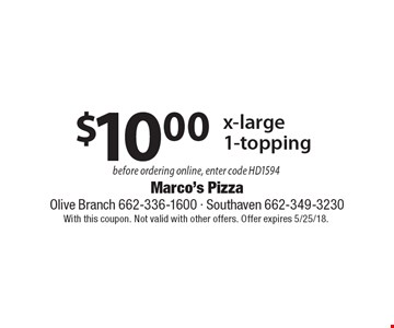 $10.00 x-large1-topping before ordering online, enter code HD1594 . With this coupon. Not valid with other offers. Offer expires 5/25/18.