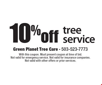 10% off tree service. With this coupon. Must present coupon at time of bid. 